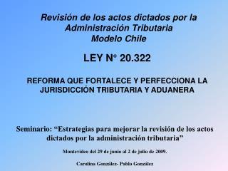 LEY N  20.322  REFORMA QUE FORTALECE Y PERFECCIONA LA JURISDICCI N TRIBUTARIA Y ADUANERA