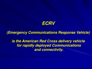 ECRV (Emergency Communications Response Vehicle) is the American Red Cross delivery vehicle