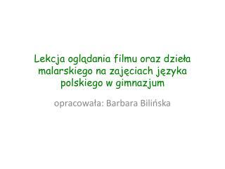 Lekcja ogladania filmu oraz dziela malarskiego na zajeciach jezyka polskiego w gimnazjum