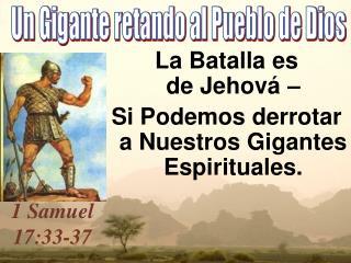 La Batalla es de Jehov       Si Podemos derrotar a Nuestros Gigantes Espirituales.
