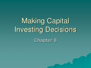 Making Capital Investing Decisions