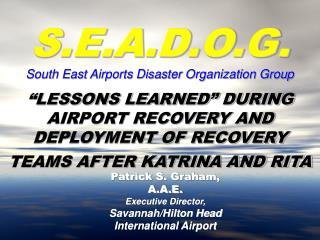 """LESSONS LEARNED"" DURING AIRPORT RECOVERY AND DEPLOYMENT OF RECOVERY TEAMS AFTER KATRINA AND RITA"