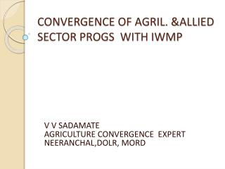 CONVERGENCE OF AGRIL. &ALLIED SECTOR PROGS  WITH IWMP