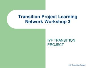 Transition Project Learning Network Workshop 3
