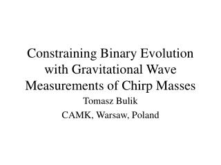 Constraining Binary Evolution with Gravitational Wave Measurements of Chirp Masses