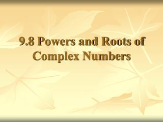 9.8 Powers and Roots of Complex Numbers