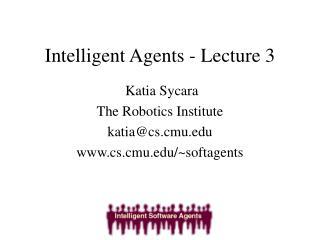 Intelligent Agents - Lecture 3