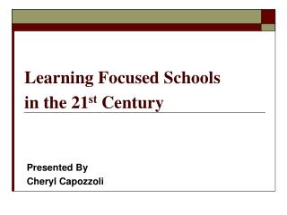 Learning Focused Schools   in the 21 st  Century