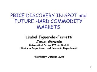 PRICE DISCOVERY IN SPOT and FUTURE HARD COMMODITY MARKETS