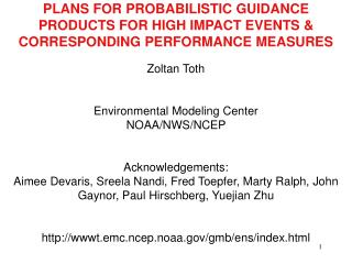 Zoltan Toth Environmental Modeling Center NOAA/NWS/NCEP  Acknowledgements: