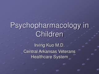 Psychopharmacology in Children