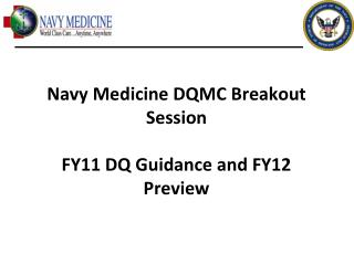 Navy Medicine DQMC Breakout Session FY11 DQ Guidance and FY12 Preview