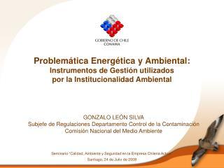 Problem tica Energ tica y Ambiental:  Instrumentos de Gesti n utilizados  por la Institucionalidad Ambiental