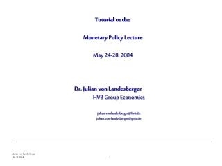 Tutorial to the  Monetary Policy Lecture May 24-28, 2004