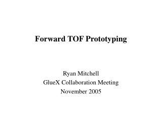 Forward TOF Prototyping