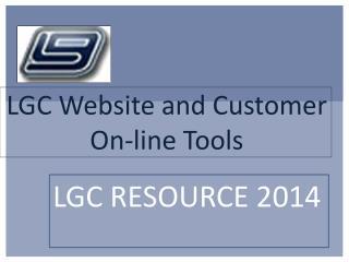 LGC Website  and  Customer On-line Tools