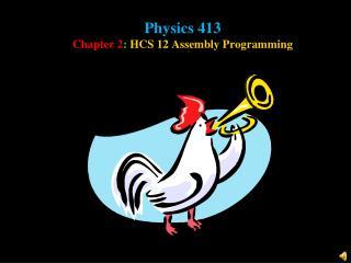 Physics 413 Chapter 2 :  HCS 12 Assembly Programming