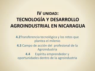 IV unidad: TECNOLOG A Y DESARROLLO AGROINDUSTRIAL EN NICARAGUA