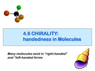 4.6  CHIRALITY:  handedness in Molecules