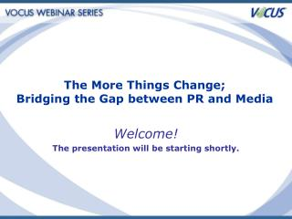 The More Things Change; Bridging the Gap between PR and Media