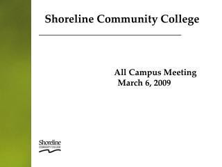 Shoreline Community College 			All Campus Meeting 		March 6, 2009