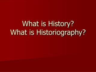 What is History What is Historiography