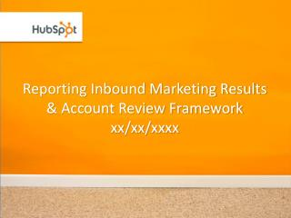 Reporting Inbound Marketing Results & Account Review Framework xx/xx/ xxxx