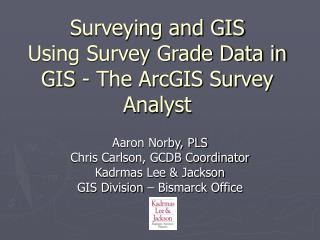 Surveying and GIS Using Survey Grade Data in GIS - The ArcGIS Survey Analyst