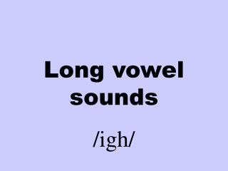 Long vowel sounds /igh/