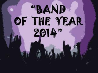 """"""" BAND   OF  THE  YEAR   2014 """""""