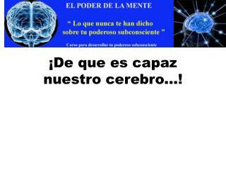 De que es capaz nuestro cerebro...