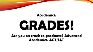 Academics: GRADES! Are you on track to graduate? Advanced Academics. ACT/SAT