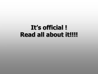 It's official ! Read all about it!!!!