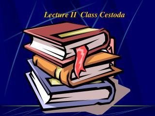 Lecture II  Class Cestoda