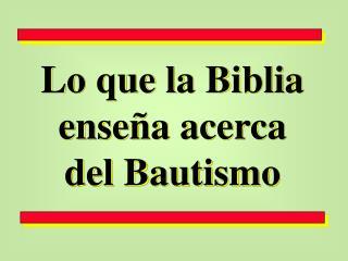 Lo que la Biblia ense a acerca  del Bautismo