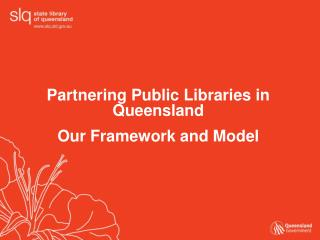 Partnering Public Libraries in Queensland Our Framework and Model