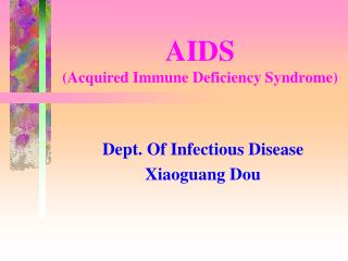 AIDS  (Acquired Immune Deficiency Syndrome)