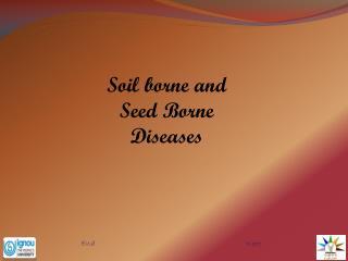 Soil borne and Seed Borne Diseases