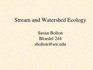 Stream and Watershed Ecology Susan Bolton Bloedel 244 sbolton@uw