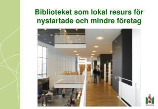 Biblioteket som lokal resurs för nystartade och mindre företag