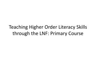 Teaching Higher Order Literacy Skills  through the LNF: Primary Course