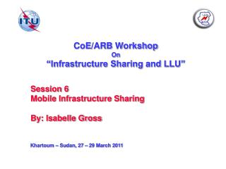 """CoE /ARB  Workshop On """"Infrastructure Sharing  and  LLU"""""""