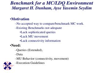 Benchmark for a MC/LDQ Environment Margaret H. Dunham, Ayse Yasemin Seydim Motivation
