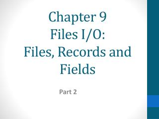Chapter 9 Files I/O:  Files, Records and Fields