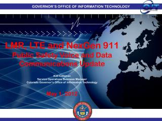 LMR, LTE and  NexGen  911  Public  Safety Voice and Data Communications Update Kim Coleman