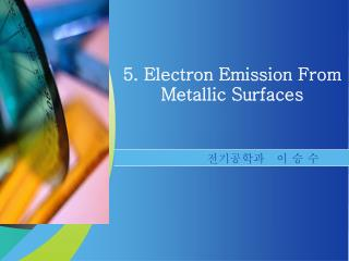 5. Electron Emission From Metallic Surfaces