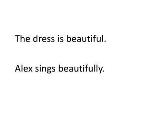 The dress is beautiful. Alex sings beautifully.