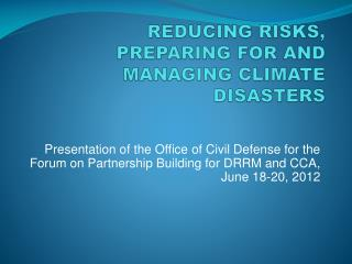 REDUCING RISKS,  PREPARING FOR AND MANAGING  CLIMATE  DISASTERS