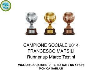 CAMPIONE SOCIALE 2014 FRANCESCO MARSILI Runner up Marco Testini