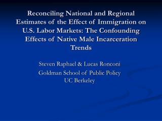 Steven Raphael & Lucas Ronconi Goldman School of Public Policy UC Berkeley